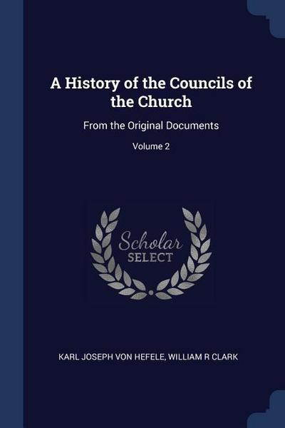 A History of the Councils of the Church: From the Original Documents; Volume 2