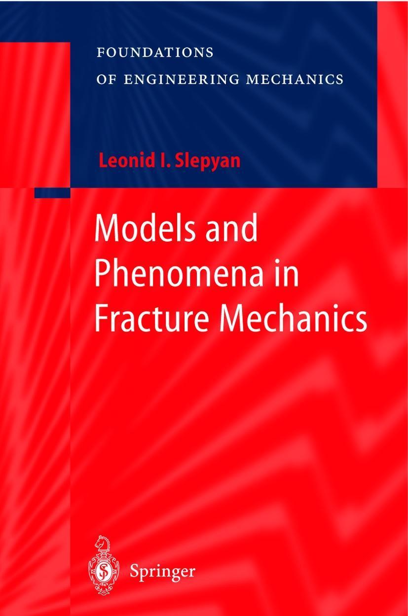Models and Phenomena in Fracture Mechanics L. I. Slepyan
