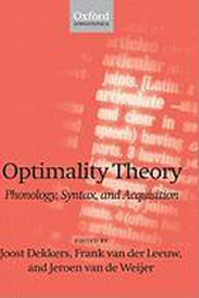 Optimality Theory; Phonology, Syntax, and Acquisition