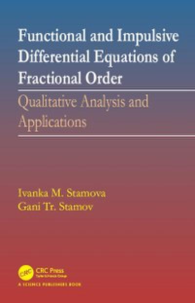 Functional and Impulsive Differential Equations of Fractional Order