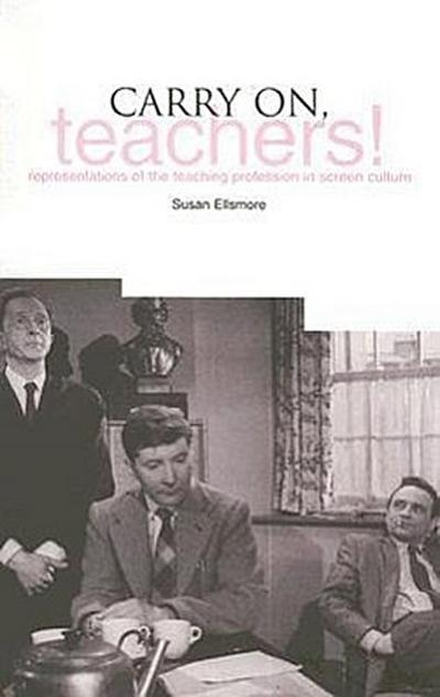 Carry on Teachers: Representations of the Teaching Profession in Screen Culture