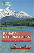 National Geographic Traveler Kanada-Nationalparks; National Geographic Traveler; Hrsg. v. Geographic, National; Deutsch