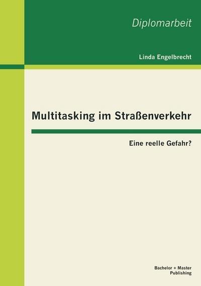 Multitasking im Straßenverkehr: Eine reelle Gefahr?