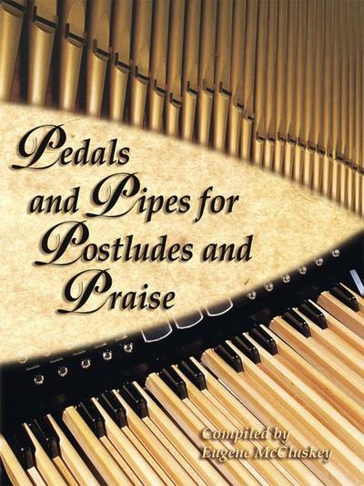 Pedals and Pipes for Postludes and Praise