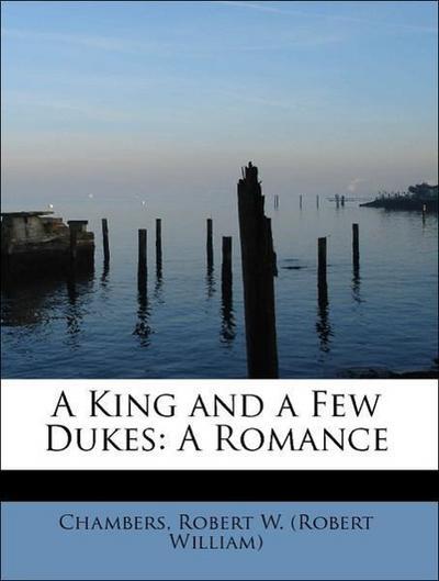 A King and a Few Dukes: A Romance