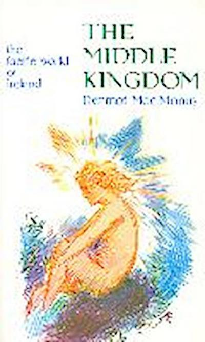 The Middle Kingdom: The Faerie World of Ireland