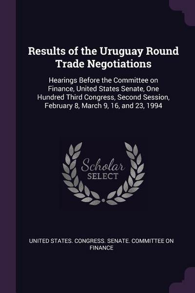 Results of the Uruguay Round Trade Negotiations: Hearings Before the Committee on Finance, United States Senate, One Hundred Third Congress, Second Se