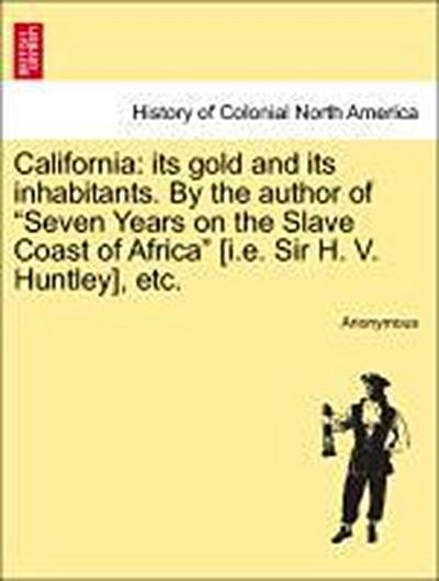 California: its gold and its inhabitants. By the author of