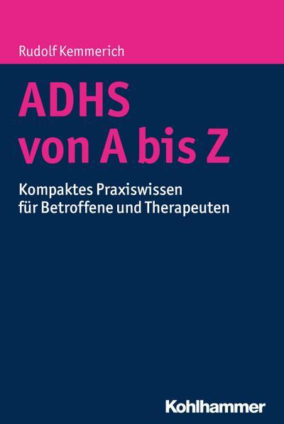 ADHS von A bis Z: Kompaktes Praxiswissen für Betroffene und Therapeuten
