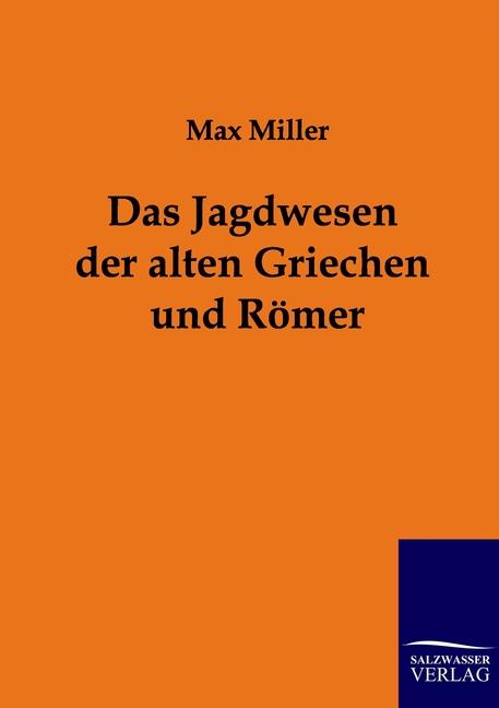 Max Miller / Das Jagdwesen der alten Griechen und Römer 9783861958703