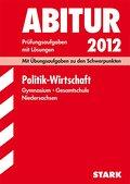 Abitur-Prüfungsaufgaben Gymnasium/Gesamtschule Niedersachsen; Politik - Wirtschaft 2012; Mit Übungsaufgaben zu den Schwerpunkten. Prüfungsaufgaben mit Lösungen Jahrgänge 2008-2011