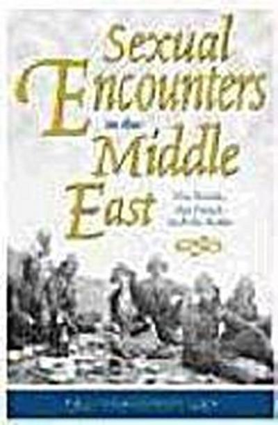 Sexual Encounters in the Middle East: The British, the French and the Arabs