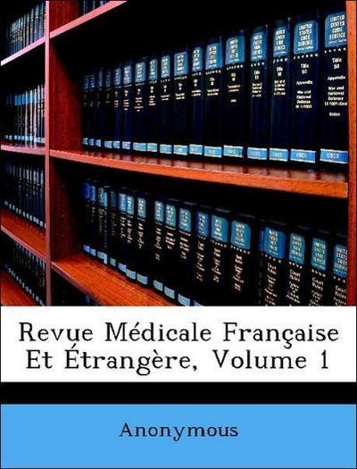 Revue Médicale Française Et Étrangère, Volume 1
