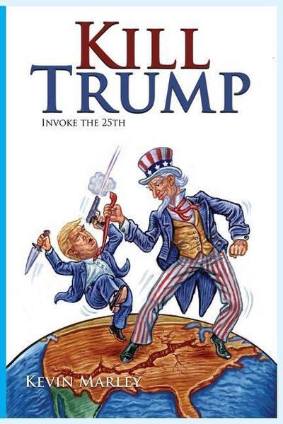 Kill Trump: Invoke the 25th -- A Revolution of the Human Spirit