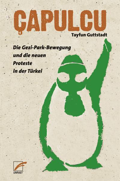 Çapulcu: Die Gezi-Park-Bewegung und die neuen Proteste in der Türkei