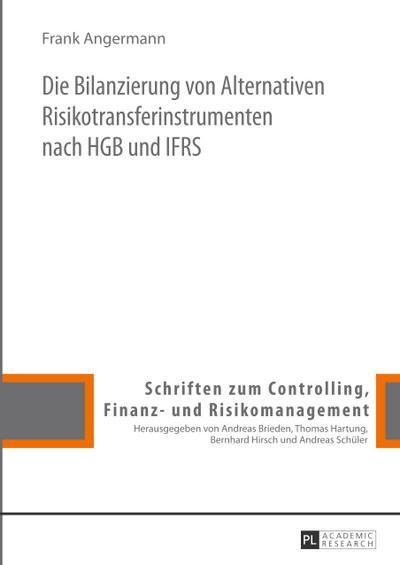 Die Bilanzierung von Alternativen Risikotransferinstrumenten nach HGB und IFRS