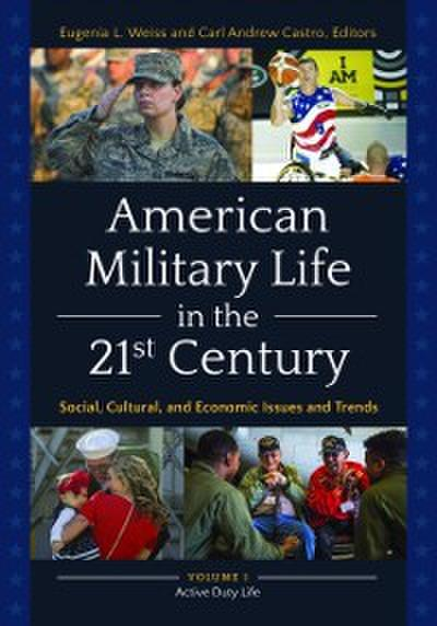 American Military Life in the 21st Century: Social, Cultural, and Economic Issues and Trends [2 volumes]