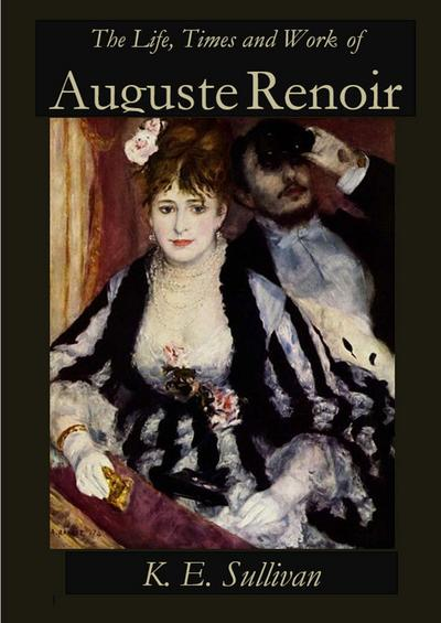The Life, Times and Work of Auguste Renoir