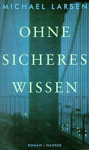 Michael Larsen ~ Ohne sicheres Wissen: Roman 9783446185364