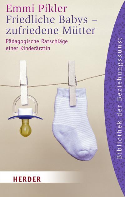Friedliche Babys - zufriedene Mütter: Pädagogische Ratschläge einer Kinderärztin (HERDER spektrum, Band 6074)