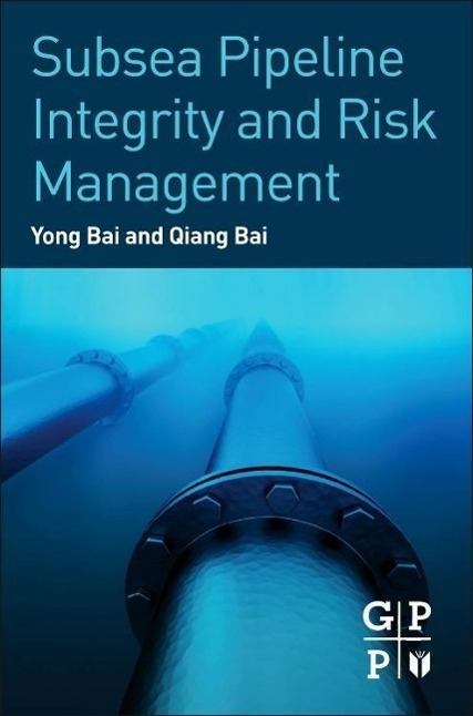 Subsea Pipeline Integrity and Risk Management, Yong Bai