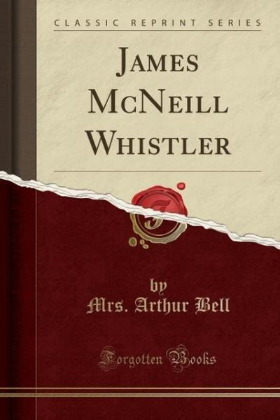 James McNeill Whistler (Classic Reprint)
