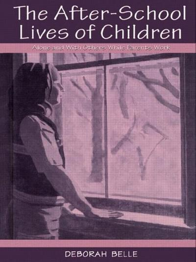 The After-School Lives of Children: Alone and with Others While Parents Work