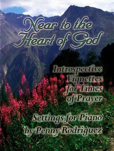 Near to the Heart: Introspective Vignettes for Times of Prayer