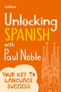Unlocking Spanish with Paul Noble: Your key t ...