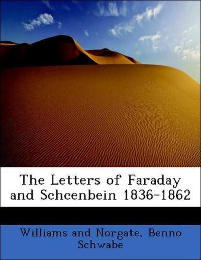 The Letters of Faraday and Schcenbein 1836-1862