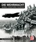 Die Wehrmacht: Aufbau - Strukturen - Feldzüge