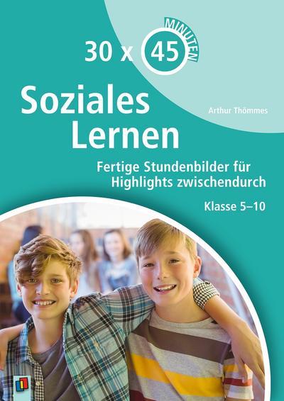 30 x 45 Minuten – Soziales Lernen: Fertige Stundenbilder für Highlights zwischendurch. Klasse 5-10