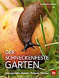 Der schneckenfeste Garten: Naturgemäße Abwehr · Robuste Pflanzen