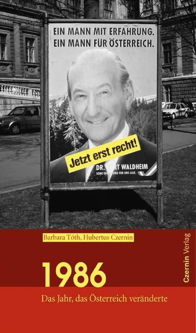 1986; Das Jahr, das Österreich veränderte; Hrsg. v. Czernin, Hubertus/Tóth, Barbara; Deutsch