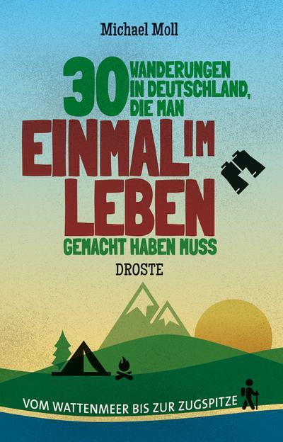 30 Wanderungen in Deutschland, die man einmal im Leben gemacht haben muss: Vom Wattenmeer bis zur Zugspitze