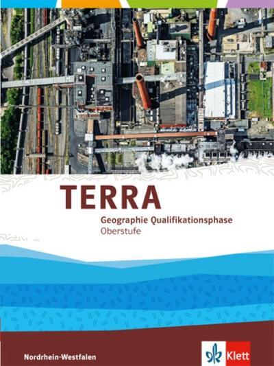 TERRA Geographie für Nordrhein-Westfalen. Neubearbeitung 2015. Schülerband Qualifikationsphase (11./12. Schuljahr G8 / 12./13. Schuljahr G9)