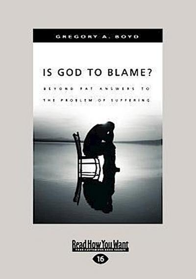 Is God to Blame?: Moving Beyond Pat Answers to the Problem of Suffering (Large Print 16pt)