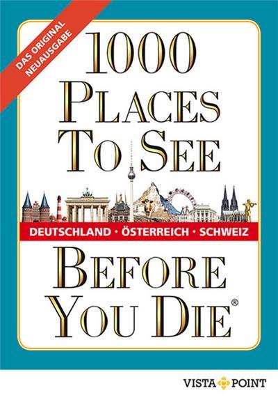 1000 Places To See Before You Die - Deutschland, Österreich, Schweiz; 1000 Places To See Before You Die; Deutsch; 1020 Abbildungen
