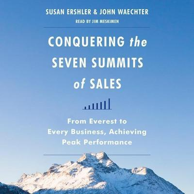Conquering the Seven Summits of Sales: From Everest to Every Business, Achieving Peak Performance