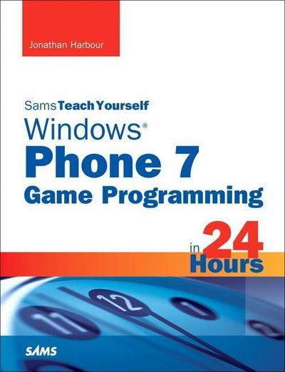 Sams Teach Yourself Windows Phone 7 Game Programming in 24 Hours (Sams Teach ...