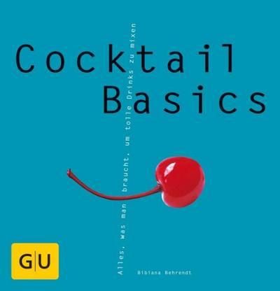 Cocktail Basics . Alles, was man braucht, um tolle Drinks zu mixen 330 farb. Fotos