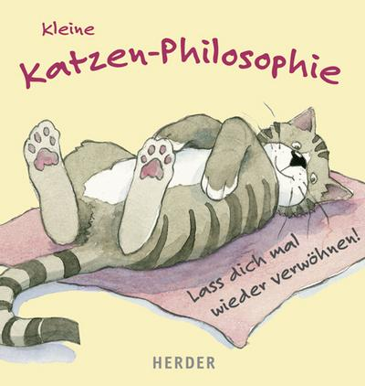 Kleine Katzen-Philosophie. Lass dich mal wieder verwöhnen!
