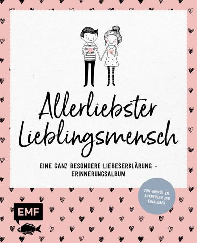 Allerliebster Lieblingsmensch; Eine ganz besondere Liebeserklärung – Erinnerungsalbum - Zum Ausfüllen, Ankreuzen und Einkleben; Deutsch