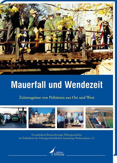 Mauerfall und Wendezeit: Zeitzeugnisse von Polizisten aus Ost und West