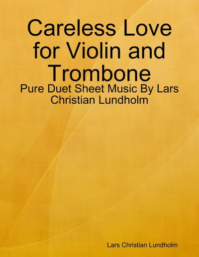 Careless Love for Violin and Trombone - Pure Duet Sheet Music By Lars Christian Lundholm