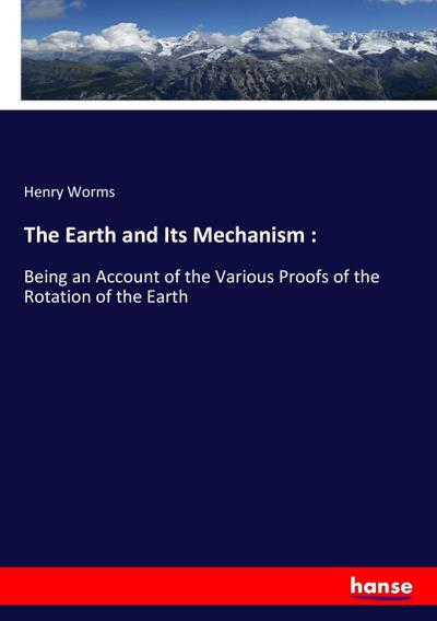 The Earth and Its Mechanism :