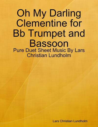Oh My Darling Clementine for Bb Trumpet and Bassoon - Pure Duet Sheet Music By Lars Christian Lundholm