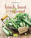 frisch, bunt & regional - So liebe ich Gemüse ...