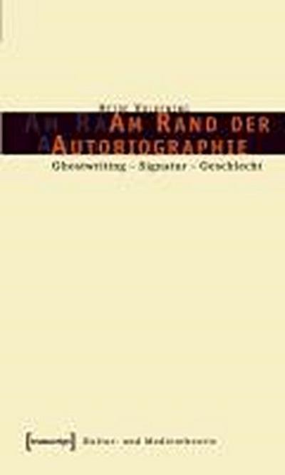 Am Rand der Autobiographie: Ghostwriting - Signatur - Geschlecht
