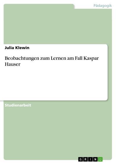 Beobachtungen zum Lernen am Fall Kaspar Hauser